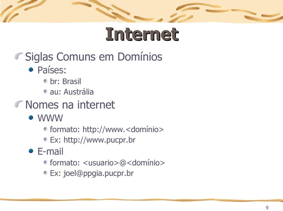 http://www.<domínio> Ex: http://www.pucpr.