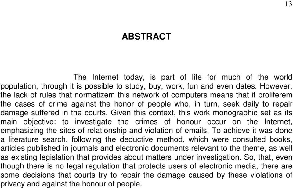 courts. Given this context, this work monographic set as its main objective: to investigate the crimes of honour occur on the Internet, emphasizing the sites of relationship and violation of emails.