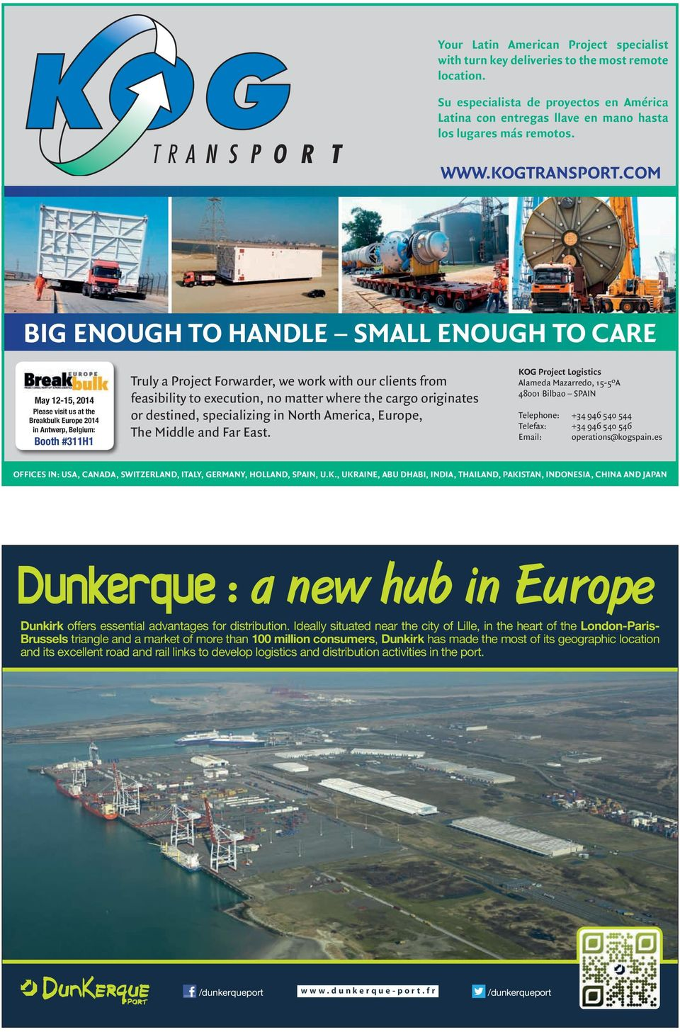 COM BIG ENOUGH TO HANDLE SMALL ENOUGH TO CARE May 12-15, 2014 Please visit us at the Breakbulk Europe 2014 in Antwerp, Belgium: Booth #311H1 Truly a Project Forwarder, we work with our clients from