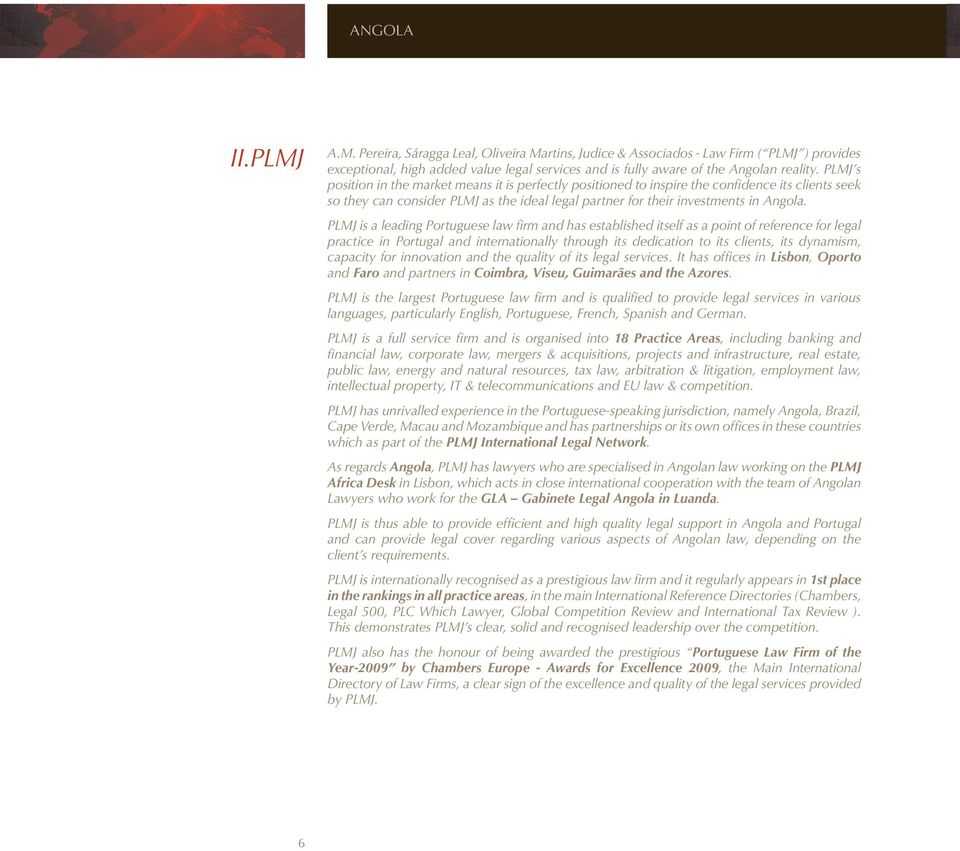 PLMJ is a leading Portuguese law firm and has established itself as a point of reference for legal practice in Portugal and internationally through its dedication to its clients, its dynamism,