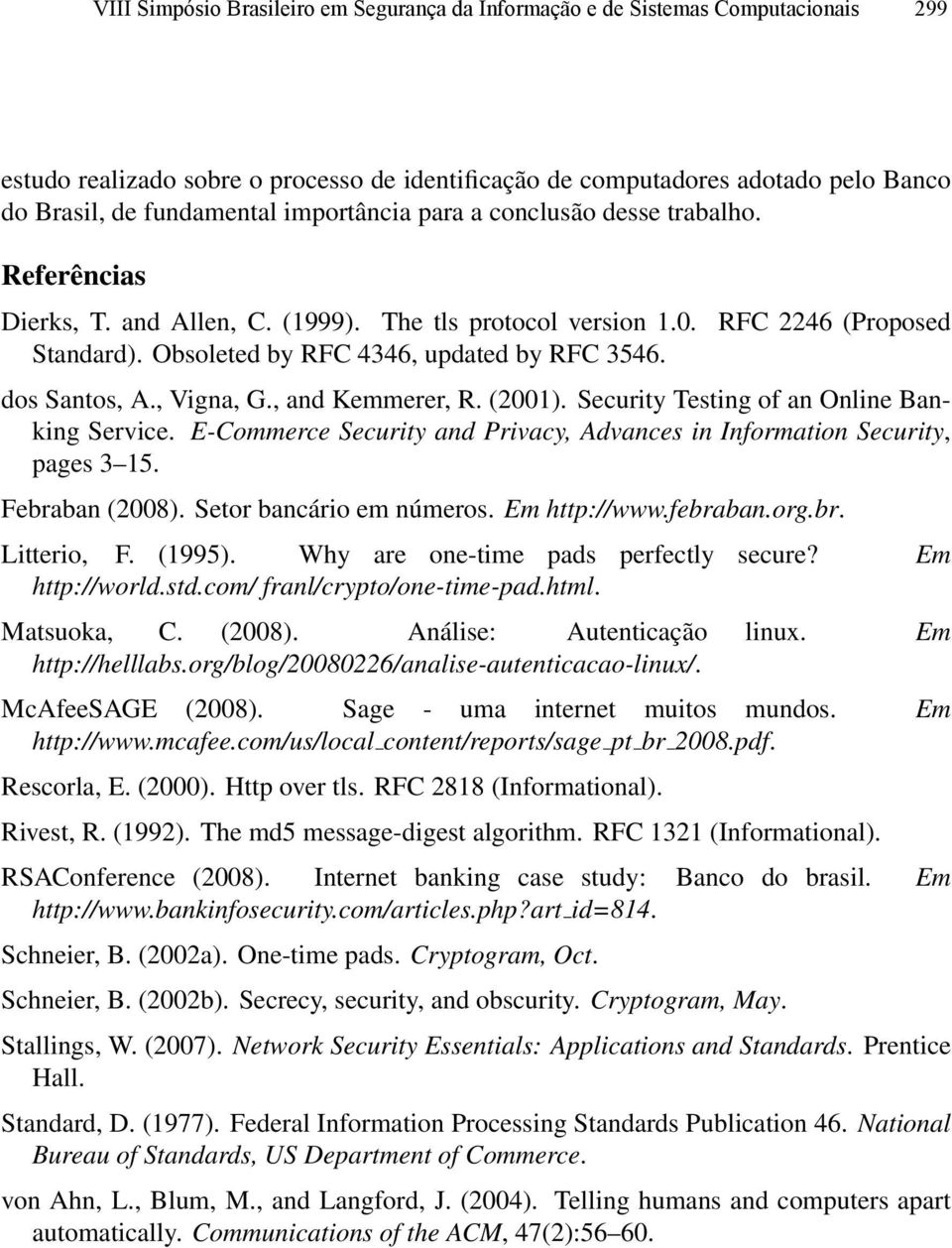 dos Santos, A., Vigna, G., and Kemmerer, R. (2001). Security Testing of an Online Banking Service. E-Commerce Security and Privacy, Advances in Information Security, pages 3 15. Febraban (2008).