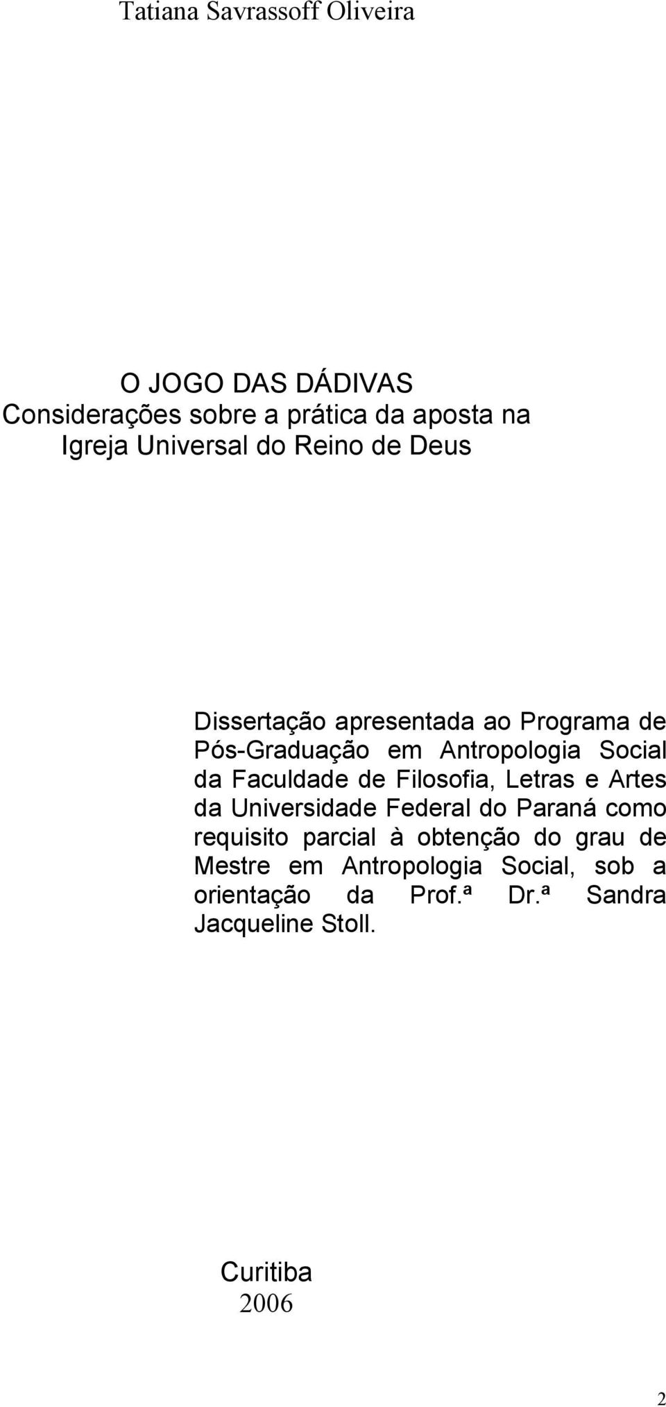 Faculdade de Filosofia, Letras e Artes da Universidade Federal do Paraná como requisito parcial à