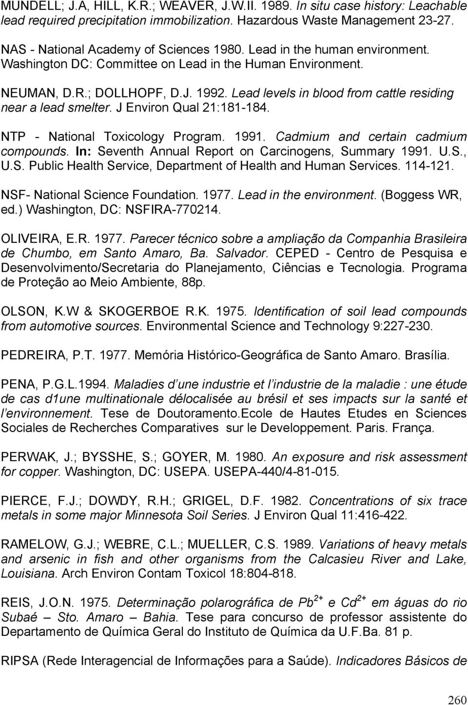 J Environ Qual 21:181-184. NTP - National Toxicology Program. 1991. Cadmium and certain cadmium compounds. In: Seventh Annual Report on Carcinogens, Summary 1991. U.S., U.S. Public Health Service, Department of Health and Human Services.