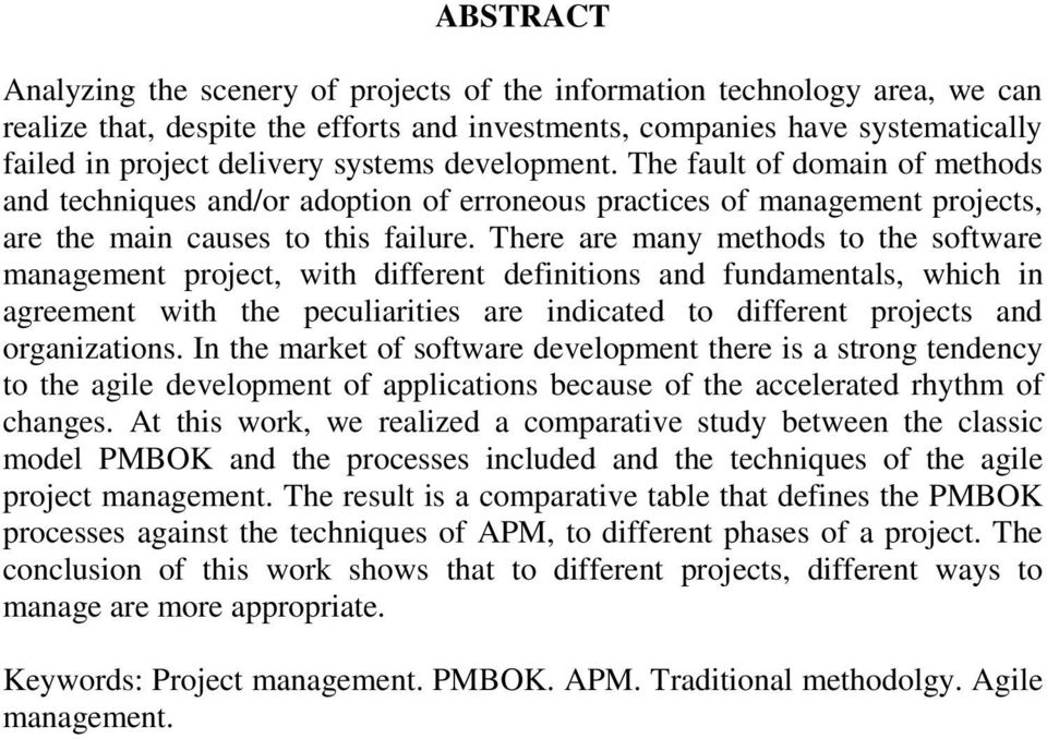 There are many methods to the software management project, with different definitions and fundamentals, which in agreement with the peculiarities are indicated to different projects and organizations.