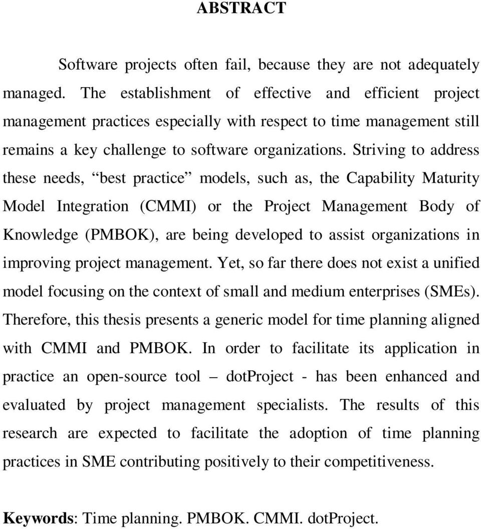 Striving to address these needs, best practice models, such as, the Capability Maturity Model Integration (CMMI) or the Project Management Body of Knowledge (PMBOK), are being developed to assist