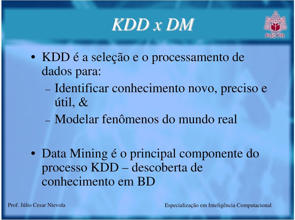 Modelar fenômenos do mundo real Data Mining é o