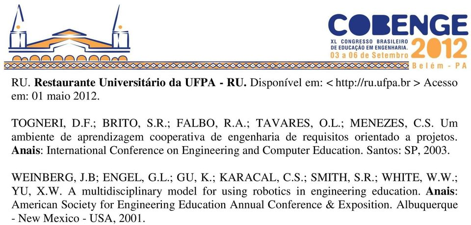 Anais: International Conference on Engineering and Computer Education. Santos: SP, 2003. WEINBERG, J.B; ENGEL, G.L.; GU, K.; KARACAL, C.S.; SMITH, S.R.; WHITE, W.