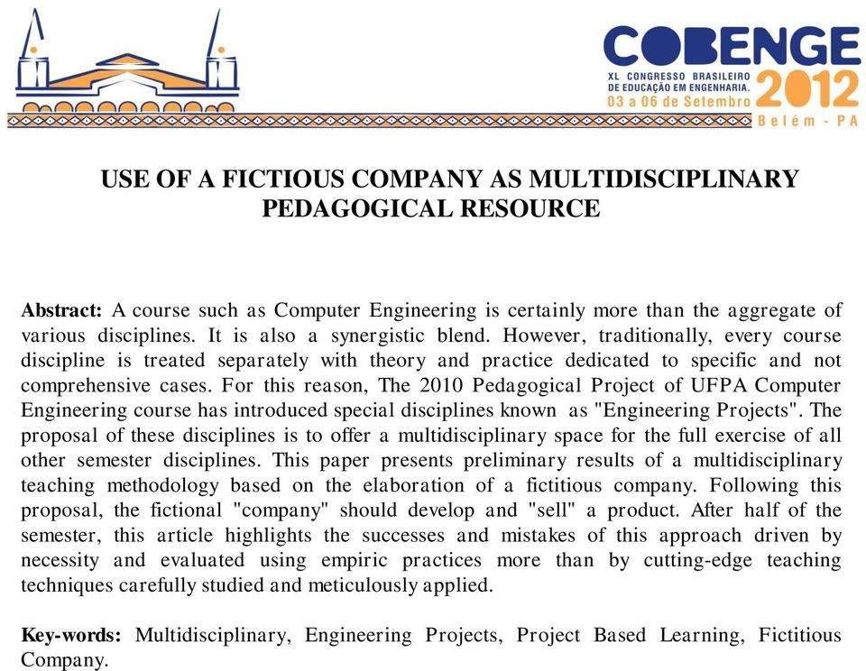"For this reason, The 2010 Pedagogical Project of UFPA Computer Engineering course has introduced special disciplines known as ""Engineering Projects""."