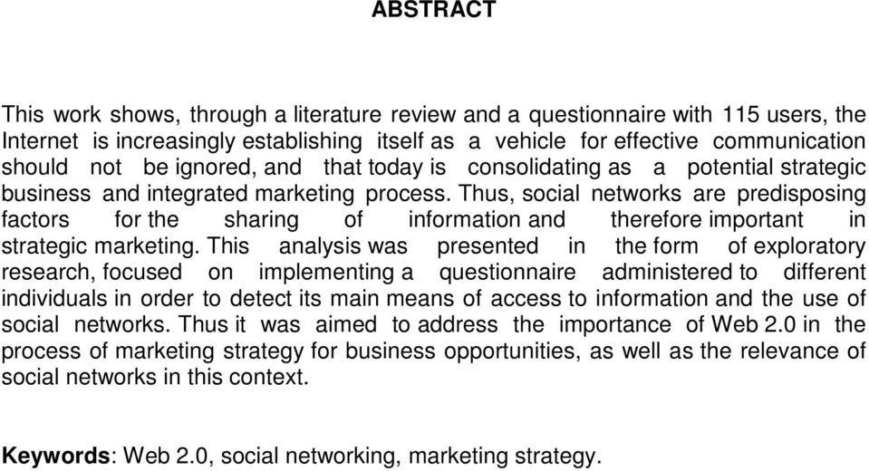 Thus, social networks are predisposing factors for the sharing of information and therefore important in strategic marketing.