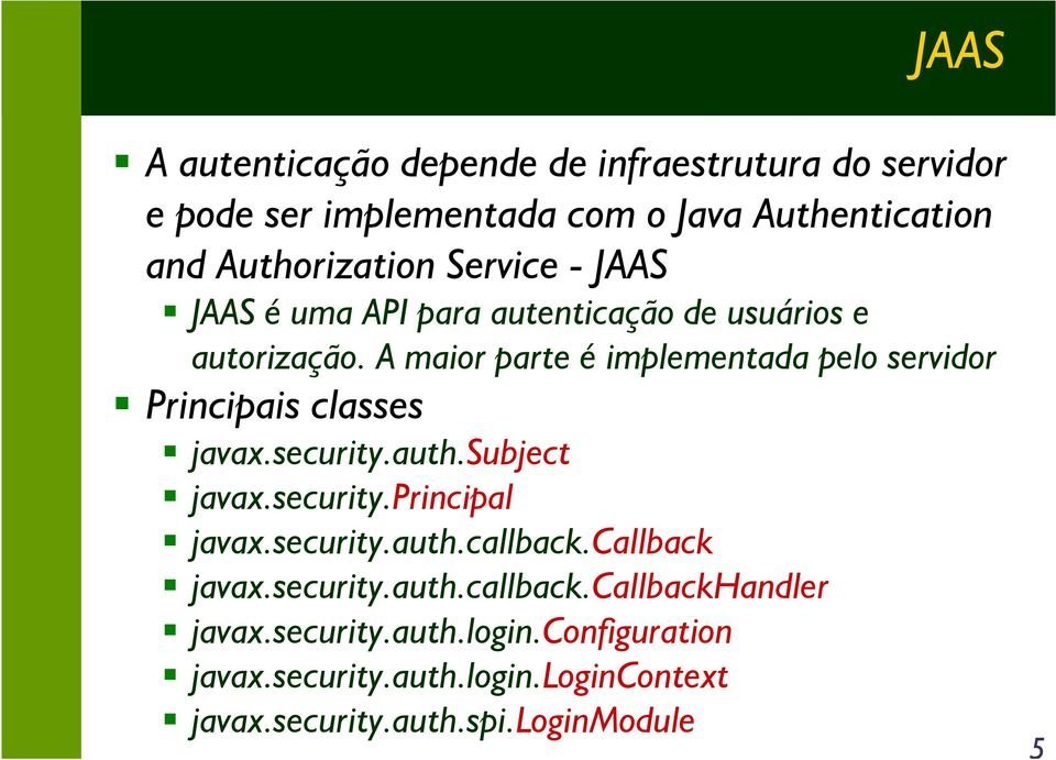 A maior parte é implementada pelo servidor Principais classes javax.security.auth.subject javax.security.principal javax.