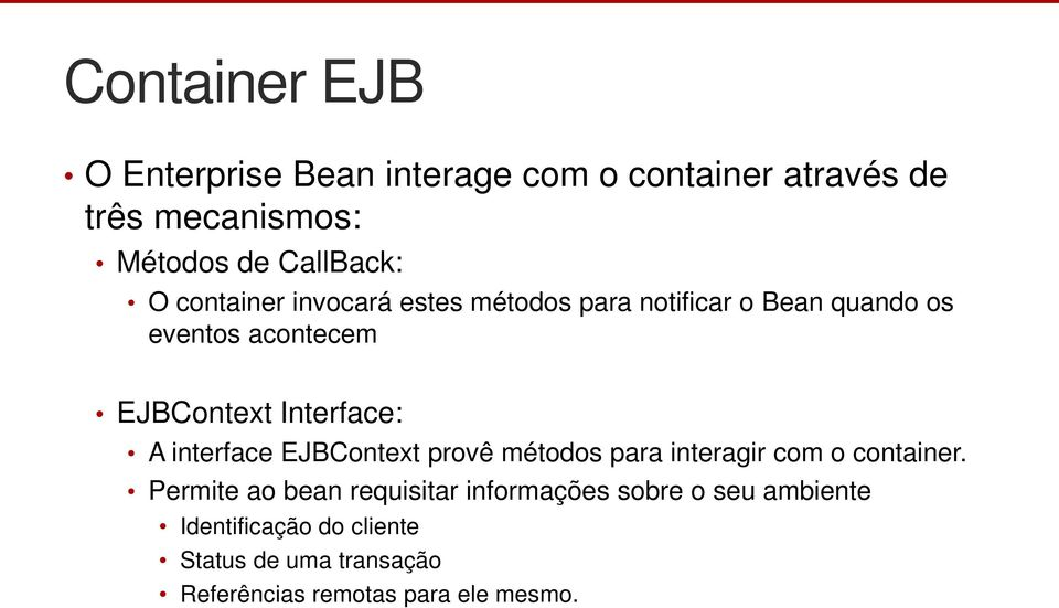 A interface EJBContext provê métodos para interagir com o container.