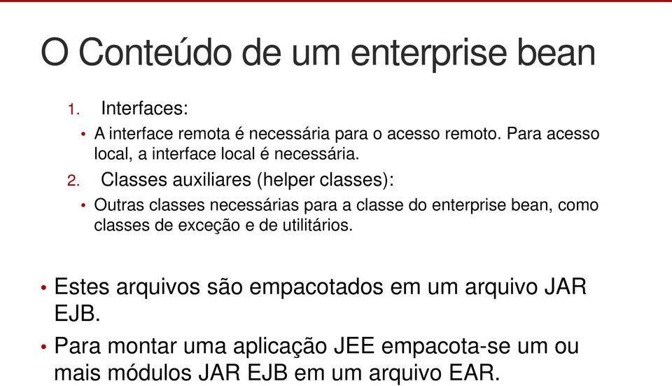Classes auxiliares (helper classes): Outras classes necessárias para a classe do enterprise bean, como