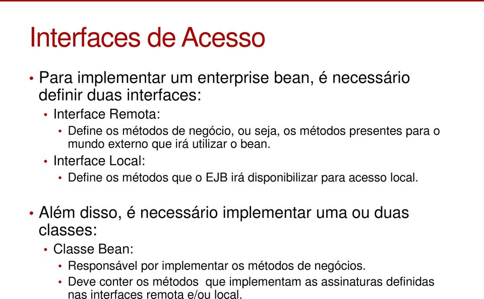 Interface Local: Define os métodos que o EJB irá disponibilizar para acesso local.