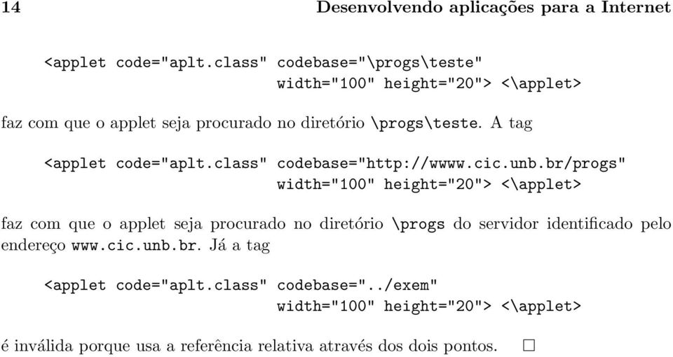 "A tag <applet code=""aplt.class"" codebase=""http://wwww.cic.unb."