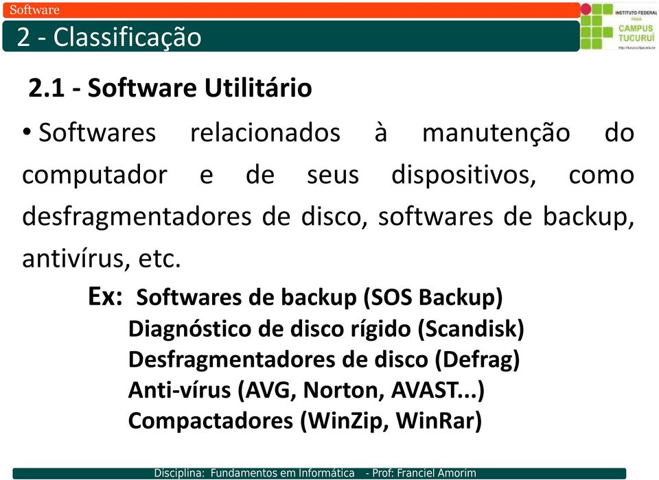 dispositivos, como desfragmentadores de disco, softwares de backup, antivírus, etc.