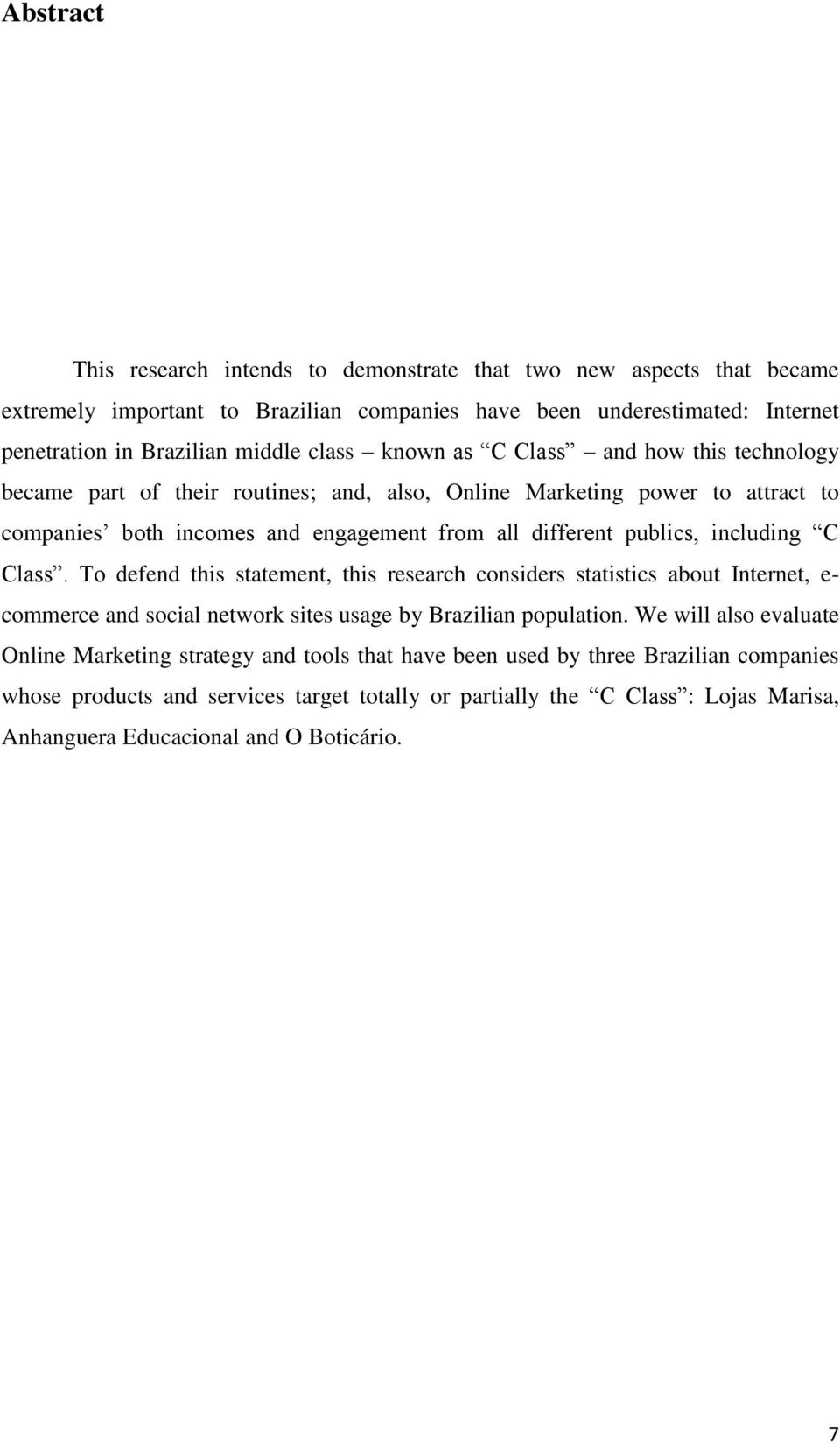 including C Class. To defend this statement, this research considers statistics about Internet, e- commerce and social network sites usage by Brazilian population.
