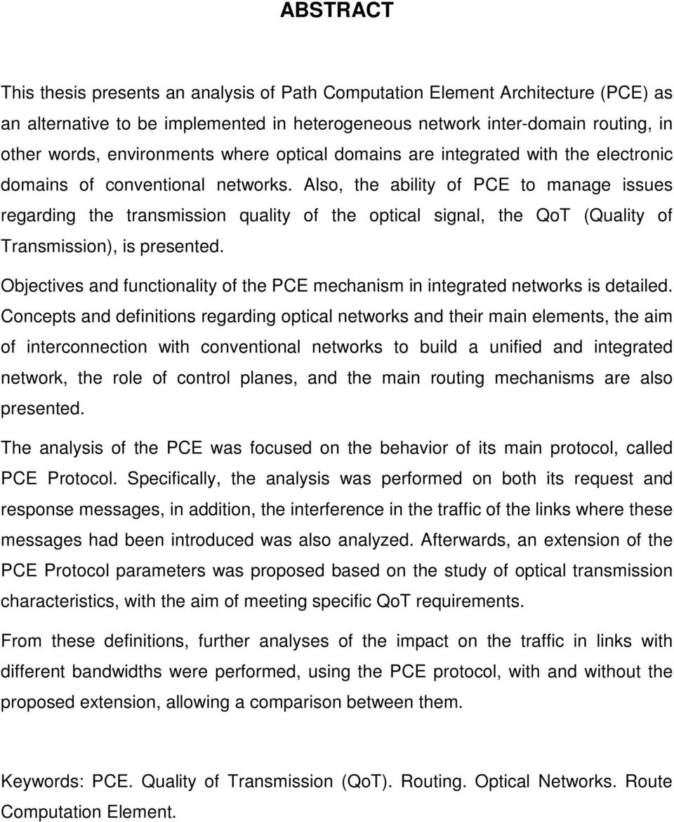Also, the ability of PCE to manage issues regarding the transmission quality of the optical signal, the QoT (Quality of Transmission), is presented.