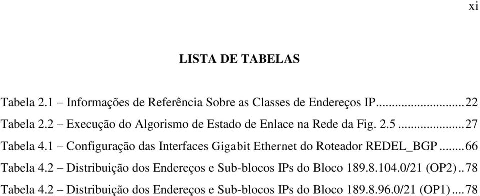 1 Configuração das Interfaces Gigabit Ethernet do Roteador REDEL_BGP... 66 Tabela 4.