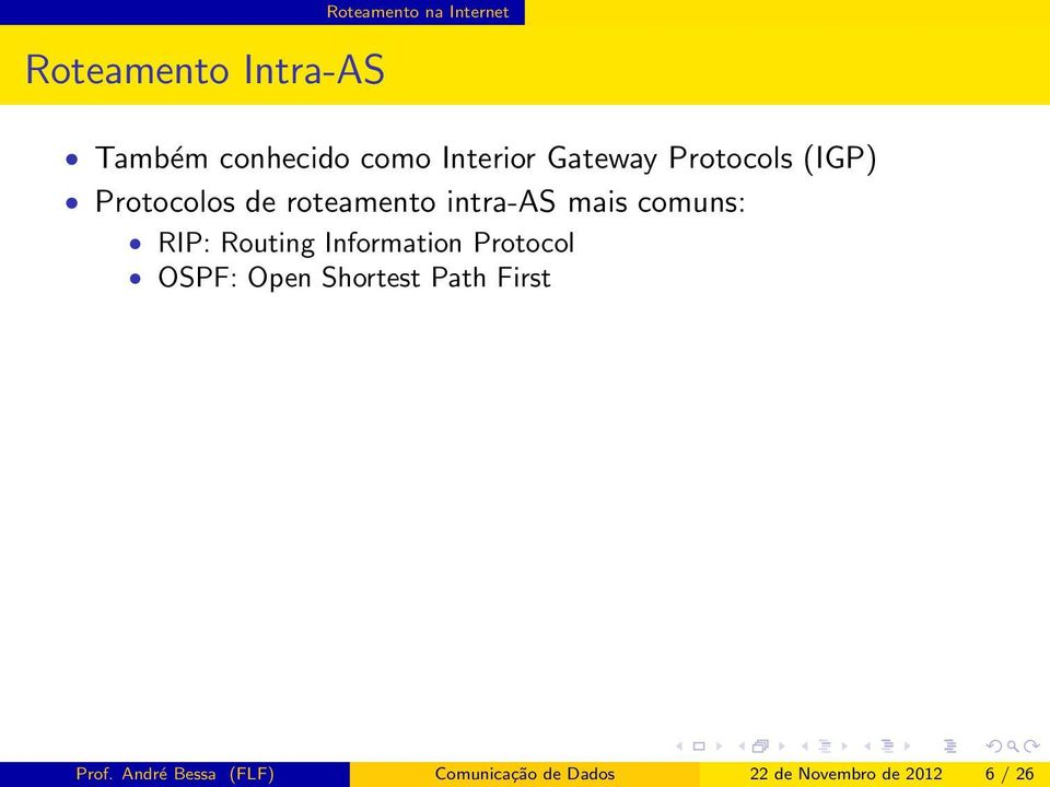 mais comuns: RIP: Routing Information Protocol OSPF: Open Shortest