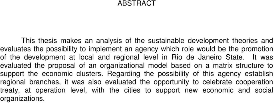 It was evaluated the proposal of an organizational model based on a matrix structure to support the economic clusters.