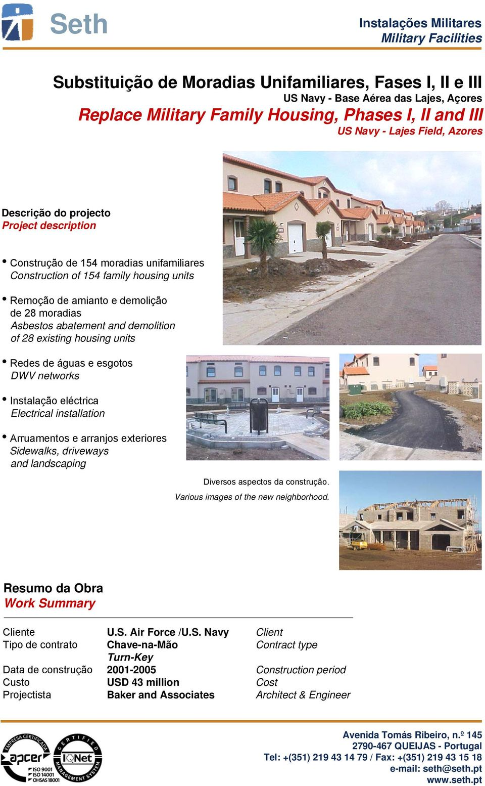 existing housing units Redes de águas e esgotos DWV networks Instalação eléctrica Electrical installation Arruamentos e arranjos exteriores Sidewalks, driveways and landscaping Diversos aspectos da