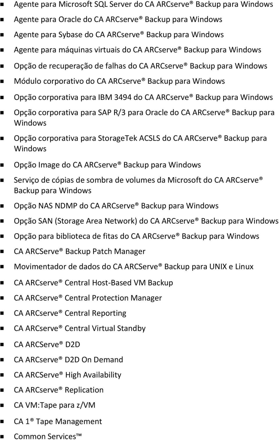 CA ARCserve Backup para Windows Opção corporativa para SAP R/3 para Oracle do CA ARCserve Backup para Windows Opção corporativa para StorageTek ACSLS do CA ARCserve Backup para Windows Opção Image do