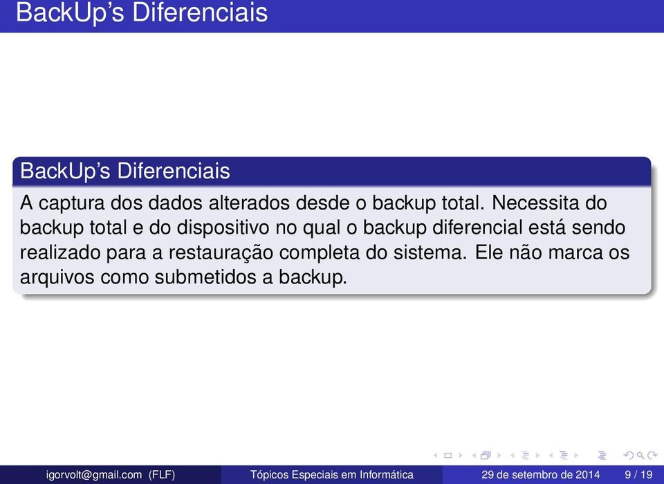 Necessita do backup total e do dispositivo no qual o backup diferencial está sendo