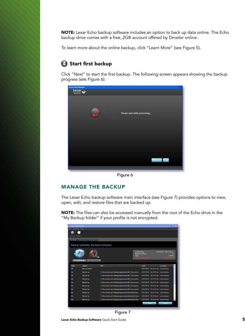 The following screen appears showing the backup progress (see Figure 6): Figure 6 MANAGE THE BACKUP The Lexar Echo backup software main interface (see Figure 7) provides options