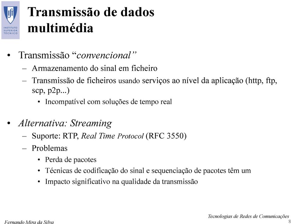 ..) Incompatível com soluções de tempo real Alternativa: Streaming Suporte: RTP, Real Time Protocol (RFC