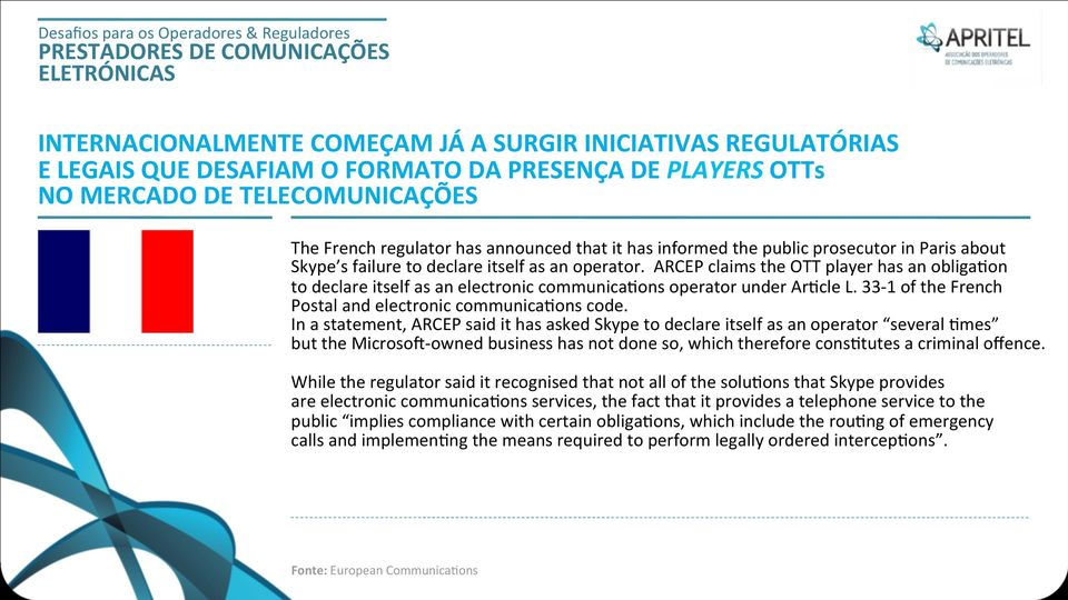 ARCEP claims the OTT player has an obligaoon to declare itself as an electronic communicaoons operator under ArOcle L. 33-1 of the French Postal and electronic communicaoons code.