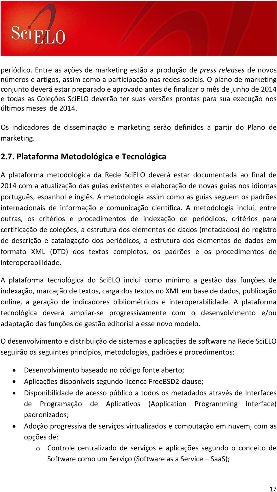 meses de 2014. Os indicadores de disseminação e marketing serão definidos a partir do Plano de marketing. 2.7.