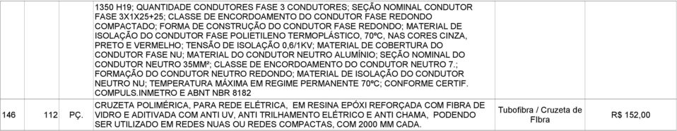 NEUTRO ALUMÍNIO; SEÇÃO NOMINAL DO CONDUTOR NEUTRO 35MM²; CLASSE DE ENCORDOAMENTO DO CONDUTOR NEUTRO 7.