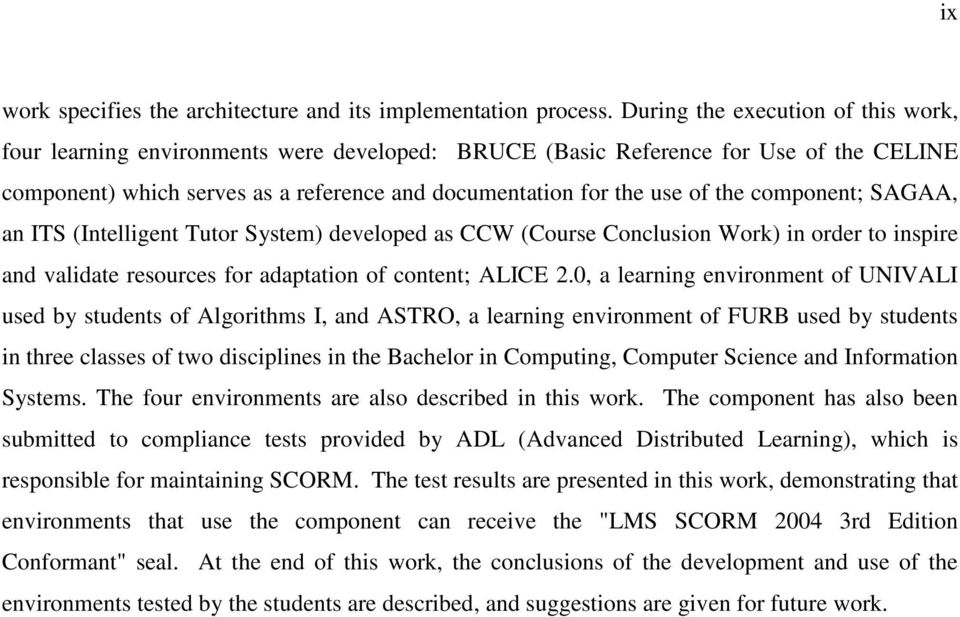 component; SAGAA, an ITS (Intelligent Tutor System) developed as CCW (Course Conclusion Work) in order to inspire and validate resources for adaptation of content; ALICE 2.