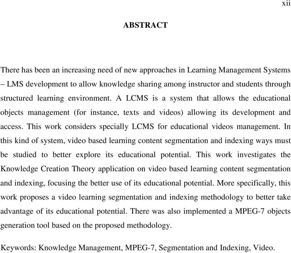 This work considers specially LCMS for educational videos management.