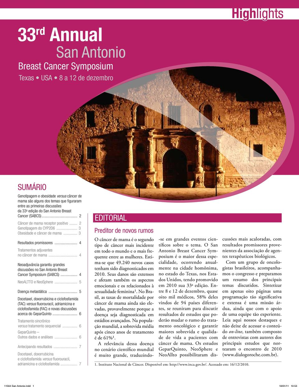 .. 4 Tratamentos adjuvantes no câncer de mama... 4 Neoadjuvância garantiu grandes discussões no San Antonio Breast Cancer Symposium (SABCS)... 4 NeoALTTO e NeoSphere... 5 Doença metastática.