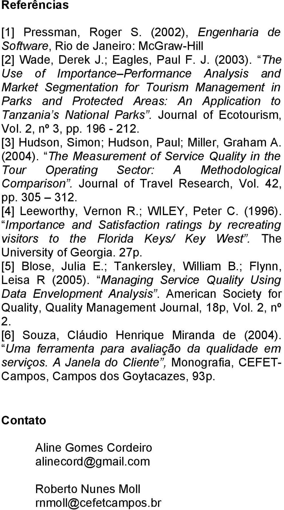 2, nº 3, pp. 96-22. [3] Hudson, Simon; Hudson, Paul; Miller, Graham A. (2004. The Measurement of Service Quality in the Tour Operating Sector: A Methodological Comparison.