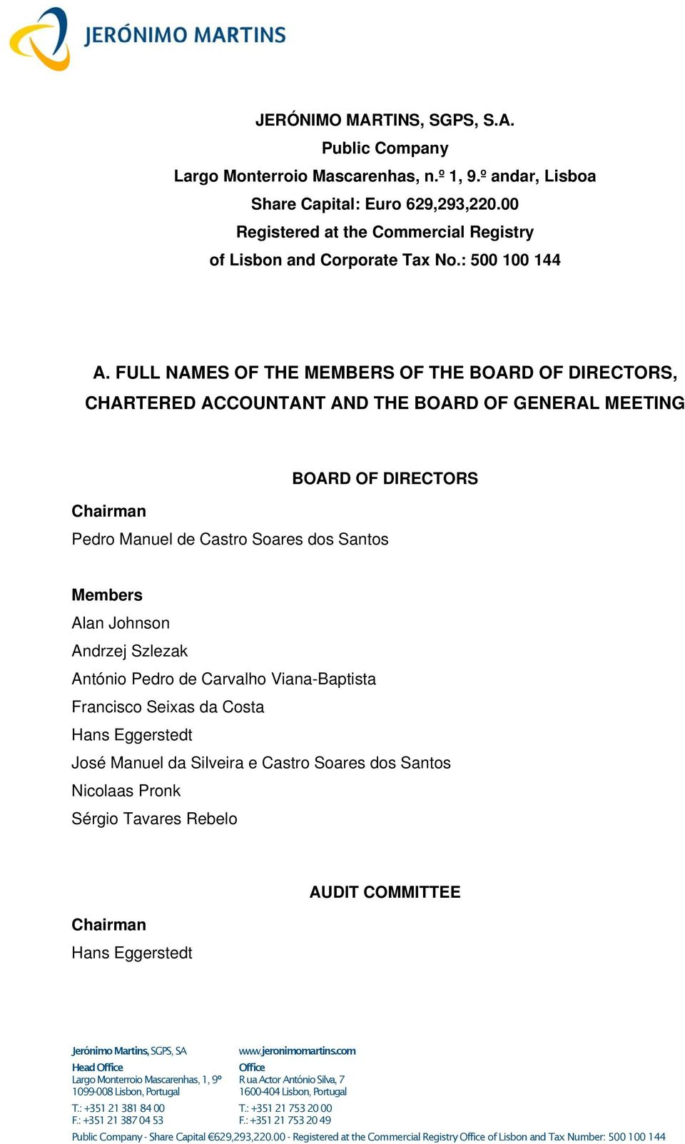 FULL NAMES OF THE MEMBERS OF THE BOARD OF DIRECTORS, CHARTERED ACCOUNTANT AND THE BOARD OF GENERAL MEETING BOARD OF DIRECTORS Chairman Pedro Manuel de Castro Soares dos Santos Members