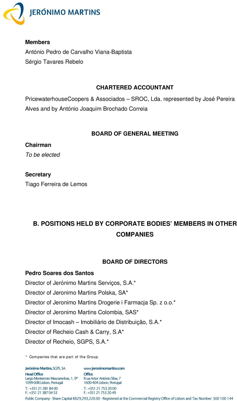 POSITIONS HELD BY CORPORATE BODIES MEMBERS IN OTHER COMPANIES BOARD OF DIRECTORS Pedro Soares dos Santos Director of Jerónimo Martins Serviços, S.A.* Director of Jeronimo Martins Polska, SA* Director of Jeronimo Martins Drogerie i Farmacja Sp.