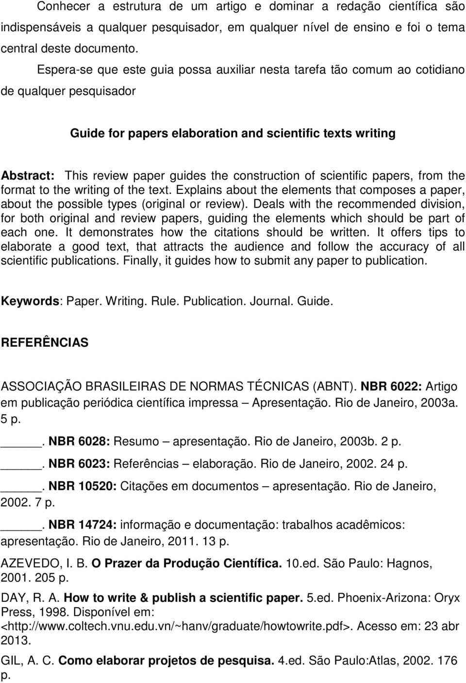 construction of scientific papers, from the format to the writing of the text. Explains about the elements that composes a paper, about the possible types (original or review).