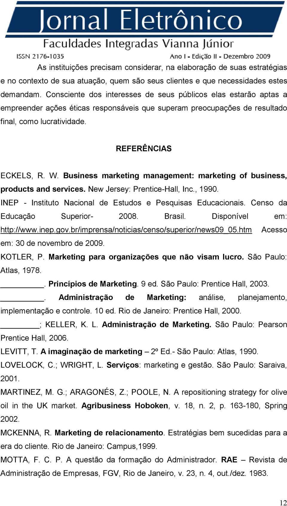 Business marketing management: marketing of business, products and services. New Jersey: Prentice-Hall, Inc., 1990. INEP - Instituto Nacional de Estudos e Pesquisas Educacionais.