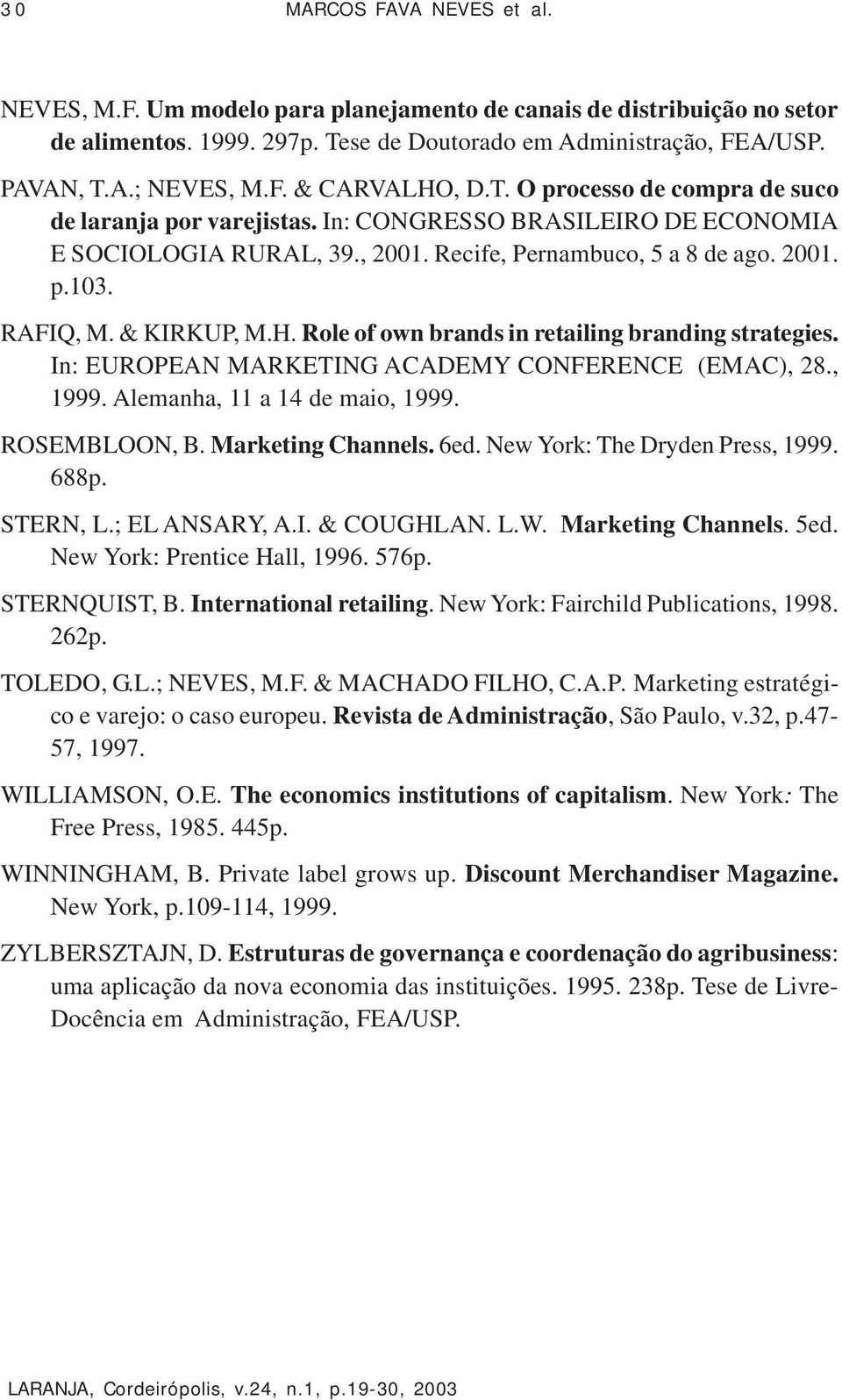 Role of own brands in retailing branding strategies. In: EUROPEAN MARKETING ACADEMY CONFERENCE (EMAC), 28., 1999. Alemanha, 11 a 14 de maio, 1999. ROSEMBLOON, B. Marketing Channels. 6ed.