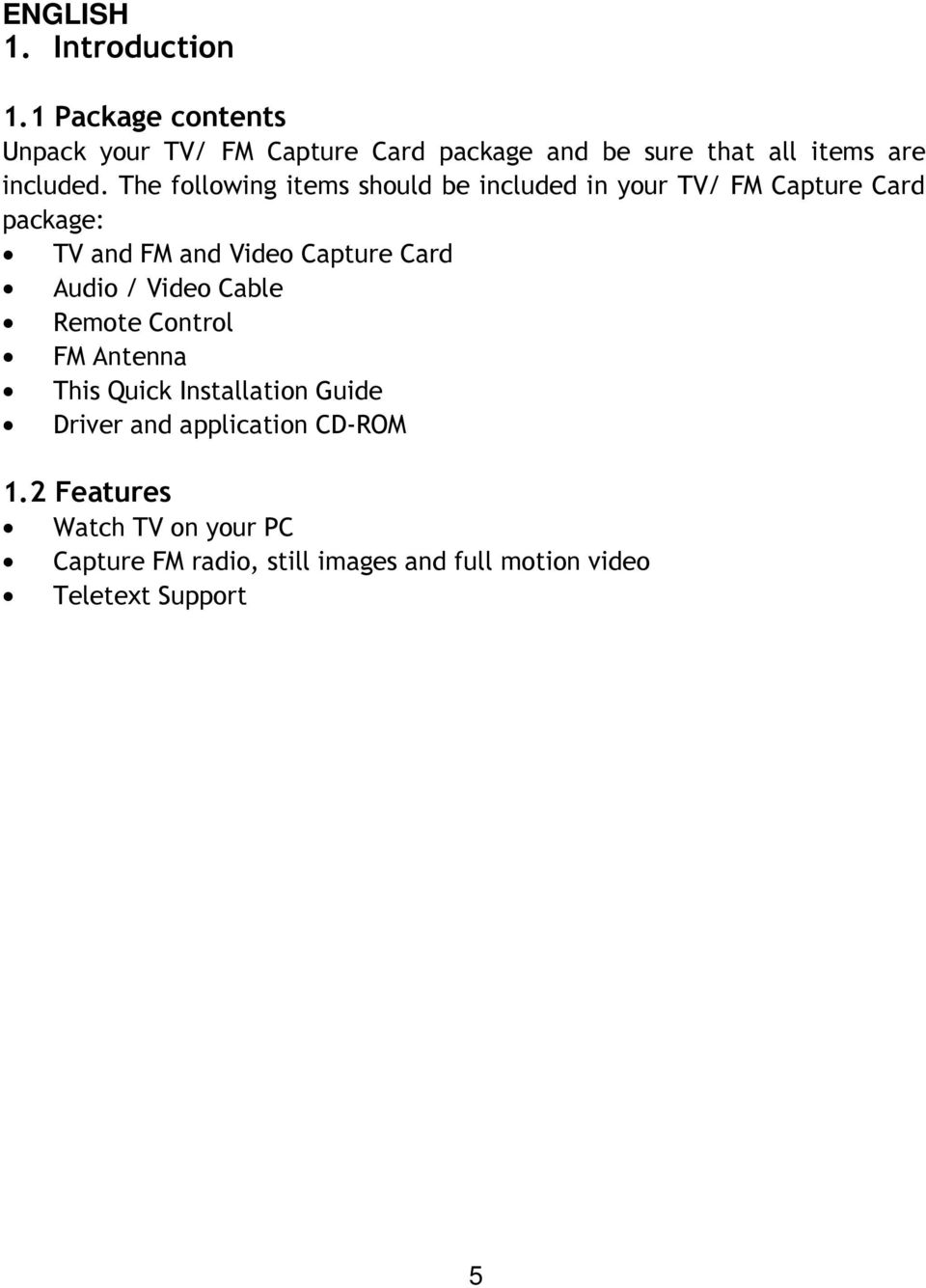 The following items should be included in your TV/ FM Capture Card package: TV and FM and Video Capture Card