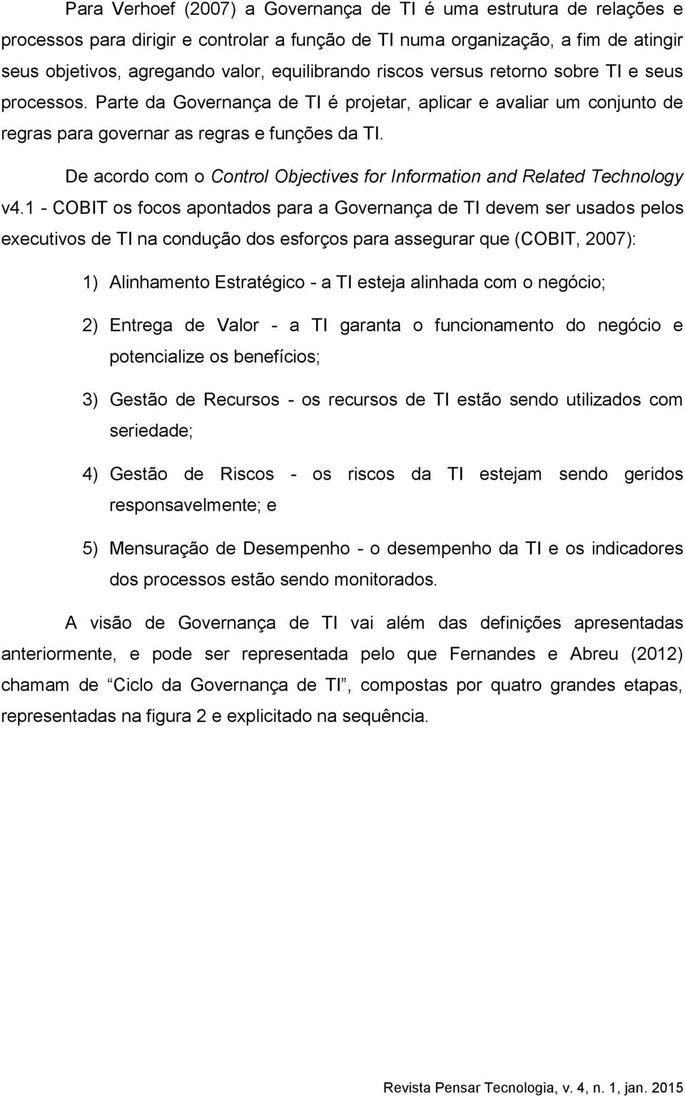 De acordo com o Control Objectives for Information and Related Technology v4.