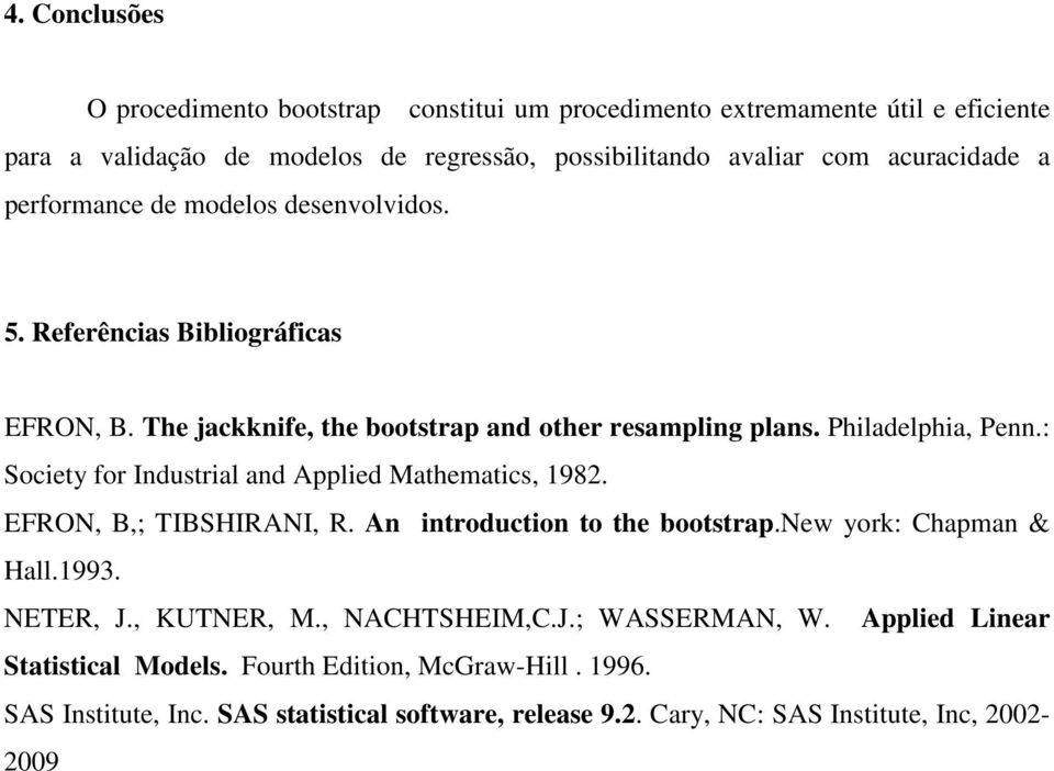 : Society for Industrial and Applied Mathematics, 1982. EFRON, B,; TIBSHIRANI, R. An introduction to the bootstrap.new york: Chapman & Hall.1993. NETER, J., KUTNER, M.