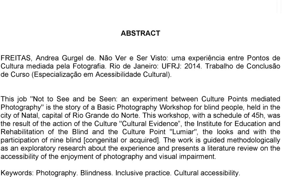 "This job ""Not to See and be Seen: an experiment between Culture Points mediated Photography"" is the story of a Basic Photography Workshop for blind people, held in the city of Natal, capital of Rio"