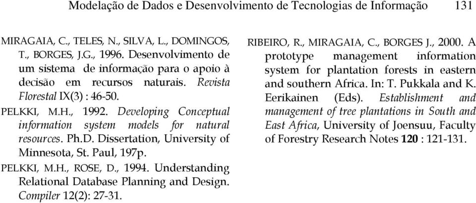 Developing Conceptual information system models for natural resources. Ph.D. Dissertation, University of Minnesota, St. Paul, 197p. PELKKI, M.H., ROSE, D., 1994.