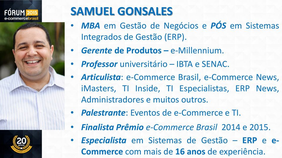Articulista: e-commerce Brasil, e-commerce News, imasters, TI Inside, TI Especialistas, ERP News, Administradores e