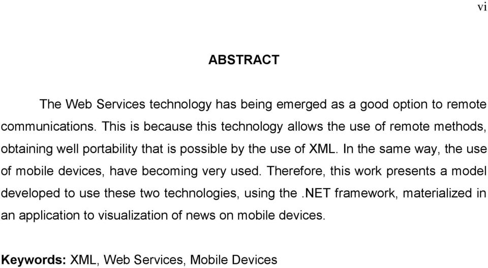In the same way, the use of mobile devices, have becoming very used.