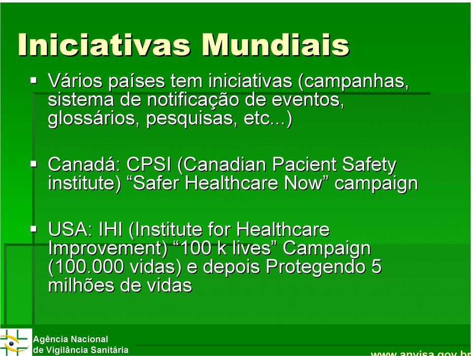 ..) Canadá: : CPSI (Canadian( Pacient Safety institute) Safer Healthcare Now