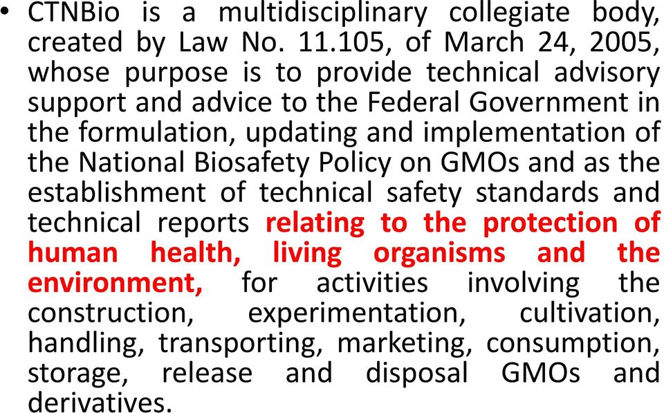 implementation of the National Biosafety Policy on GMOs and as the establishment of technical safety standards and technical reports relating to the